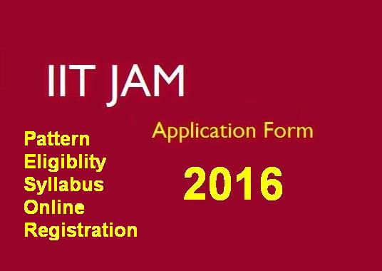 IIT JAM 2016 Application Form Exam Pattern Syllabus Eligibility Online Registration