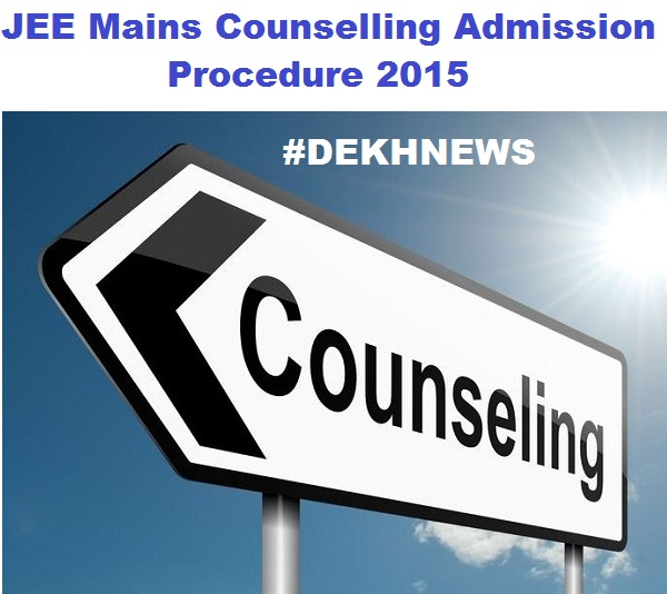 JEE Mains Counselling Admission Procedure 2015