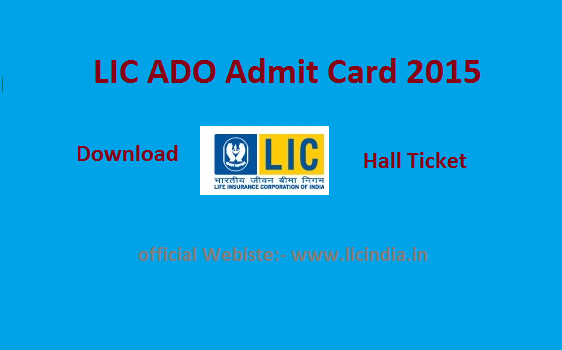 Download LIC ADO Admit Card 2015 at www.licindia.in