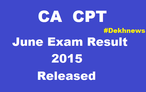 Released Watch CA CPT Exam Result On 16 July 2015 Check At caresult.nic.in
