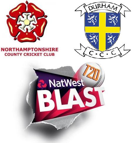 NatWest T20 Blast 2015 Northamptonshire vs Durham Match Live Score Team Squad Prediction