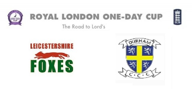 Royal London Cup 2015 Leicestershire vs Durham Match Live Score Streaming Teams Squad Prediction