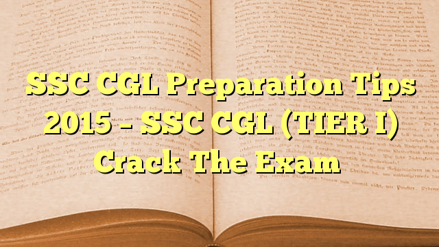 Check SSC CGL 2015 TIER-I Pattern Syllabus Preparation Tips Exam Date Time