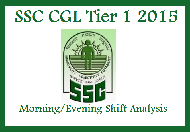 SSC CGL Tier I 2015 Exam Morning Evening Shift Pattern Analysis Reviews