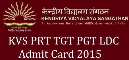 Download Kendriya Vidhyalaya Sangathan PGT TGT PRT LDC 2015 Admit Card/Hall Ticket