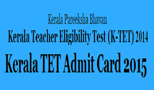 Kerela TET Hall Ticket 2015 Download KTET Admit Card at www.kerelapareekshabhavan.in