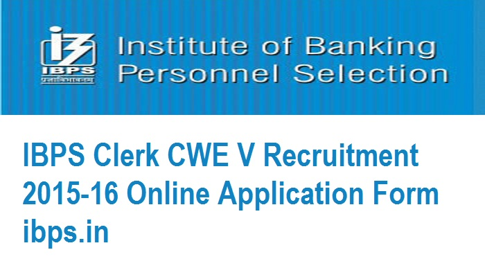 Alert! IBPS Clerks CWE-V Recruitment 2015 Notification Apply Online