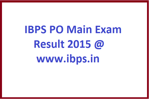 IBPS PO MT Main Exam Results 2015 Roll Number wise Merit List Cut Off @ www.ibps.in