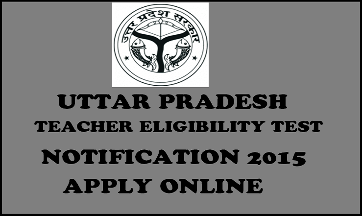 UP TET 2015 Apply Online for Uttar Ptradesh Teacher Eligibility Test @ upbasiceduboard.gov.in
