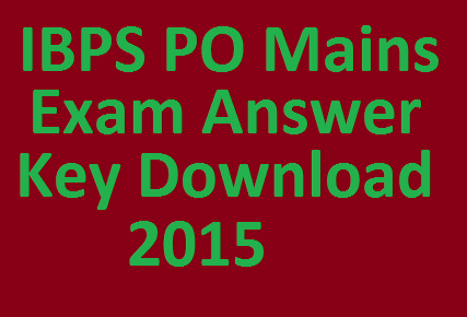 Released! IBPS PO Main Exam Answer Key 2015 Morning & Evening Shift At www.ibps.in