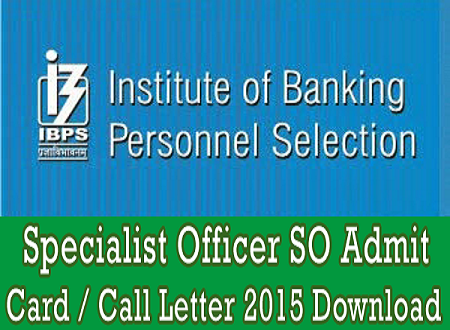 IBPS SO Admit Card 2015 | Check Specialist Officer CWE V Exam Hall Ticket