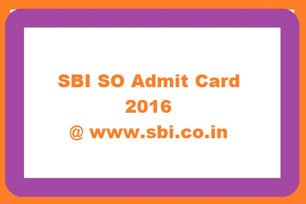 SBI SO 2016 Admit Card Check Specialist Cadre Officers Online Exam Call Letter @ www.sbi.co.in