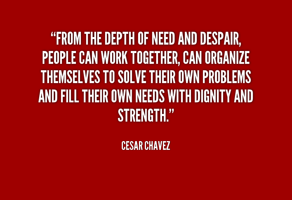quote-Cesar-Chavez-from-the-depth-of-need-and-despair-70879