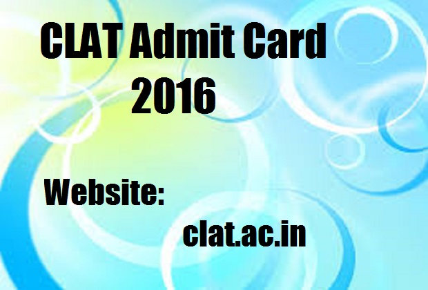 CLAT Admit Card 2016 Download From 19th April 2016 @ clat.ac.in