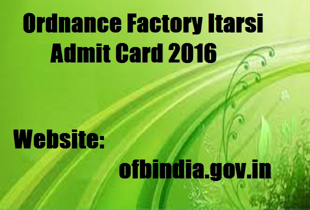 Admit card for IOF Ordnance factory Itarsi 2016 For semi-skilled Exam Download Hall Ticket