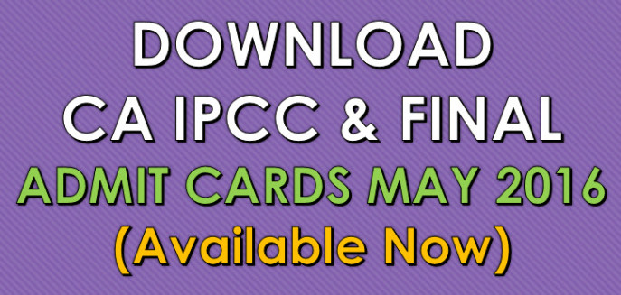 CA Final and CA IPCC Admit Card May 2016