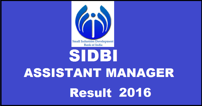 SIDBI declared the Assistant Manager Final Result 2016 for Grade A Officer