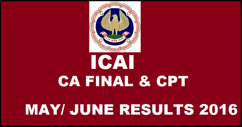 ICAI CA Final and CPT exam 2016 Results to be out today