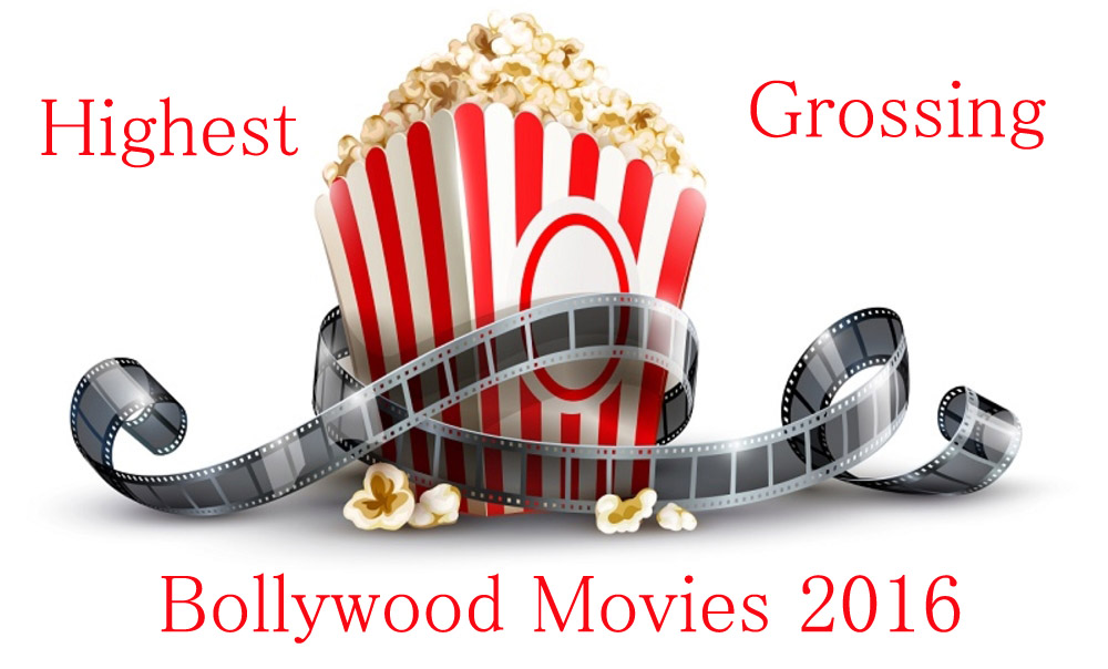 2016 list of highest grossing bollywood movies box office - Top bollywood movies box office collection ...
