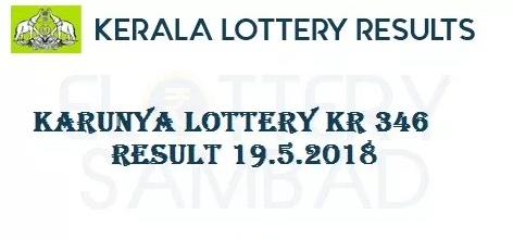 Karunya Lottery KR 346 Results 19-5-2018 Kerala Lottery Result Live Today