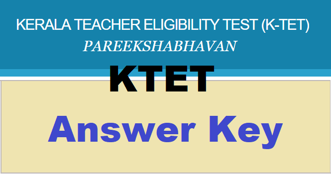 Kerala TET Answer Keys 2019: Kerala Teacher Eligibility Test